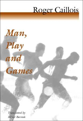 Man, Play and Games By Caillois, Roger/ Barash, Meyer (TRN)/ Barash, Meyer