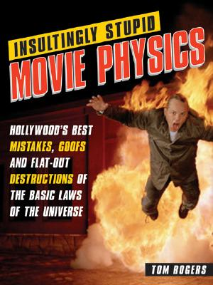 Insultingly Stupid Movie Physics By Rogers, Tom