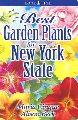 Best Garden Plants for New York State By Cinque, Maria/ Beck, Alison